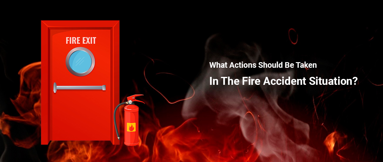 What Actions Should Be Taken in the Fire Accident Situation?